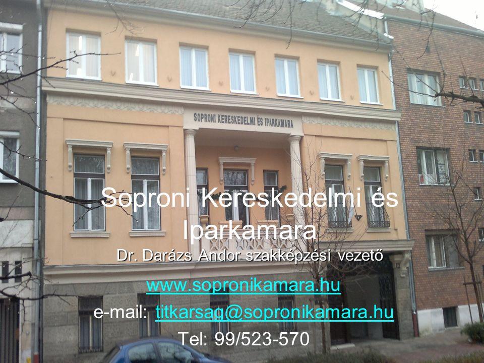 Dr. Darázs Andor szakképzési vezető Soproni Kereskedelmi és Iparkamara Dr. Darázs Andor szakképzési vezető www.sopronikamara.hu e-mail: titkarsag@sopr