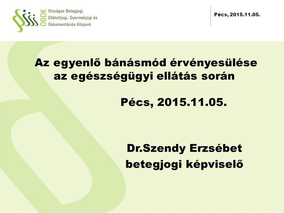 2012.11.30. Az egyenlő bánásmód érvényesülése az egészségügyi ellátás során Pécs, 2015.11.05.