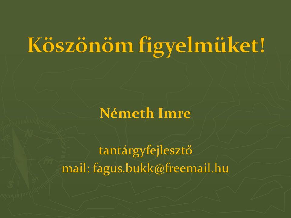 Németh Imre tantárgyfejlesztő mail: fagus.bukk@freemail.hu