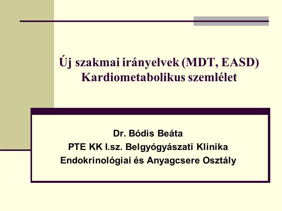 Új szakmai irányelvek (MDT, EASD) Kardiometabolikus szemlélet Dr.