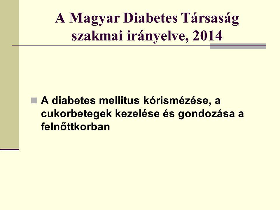A Magyar Diabetes Társaság szakmai irányelve, 2014 A diabetes mellitus kórismézése, a cukorbetegek kezelése és gondozása a felnőttkorban