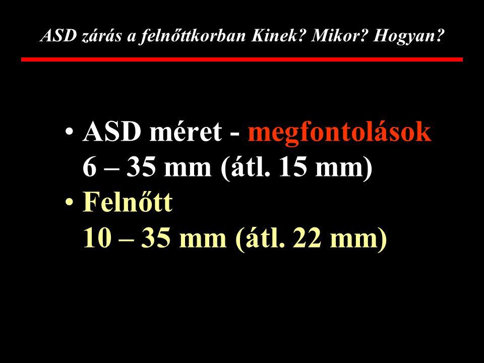 ASD zárás a felnőttkorban Kinek? Mikor? Hogyan? ASD méret 6 – 30 mm (átl. 15 mm)