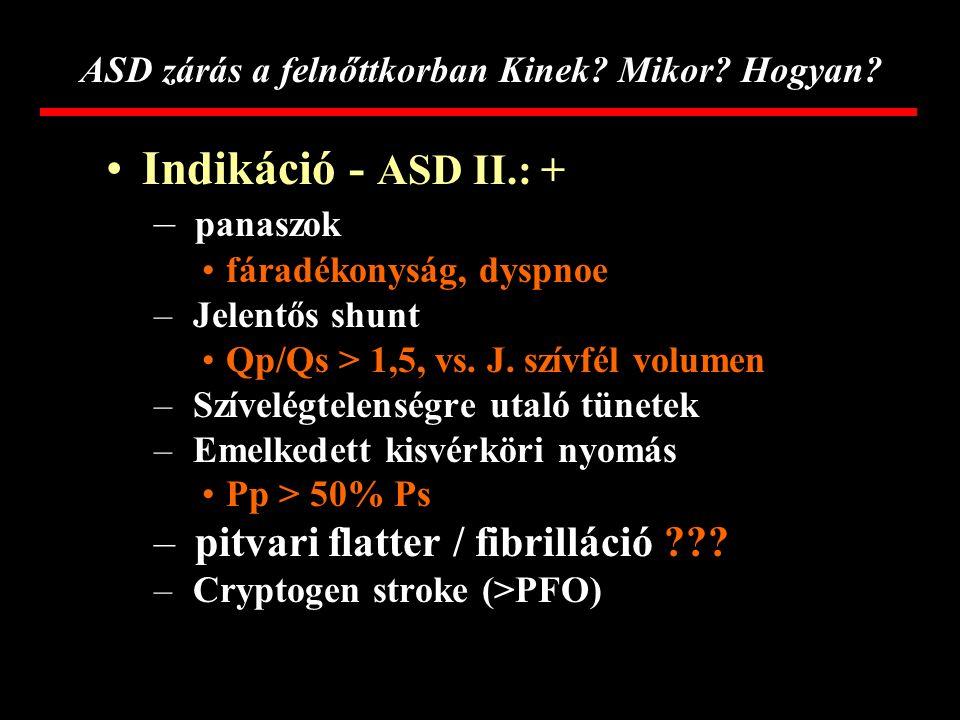 MunkacsoportemboliaTx Fischer, Masura (n=88) nincs24 h: Heparin 6 hó: Aspirin Chan (n=100) 1 esetAspirin Berger, Björnstad (N=200) nincs48 h: Heparin 6 hó: Aspirin Fischer, Stieh (N=200) Nincs24 h: Heparin 6 hó: Aspirin ASD és embolia