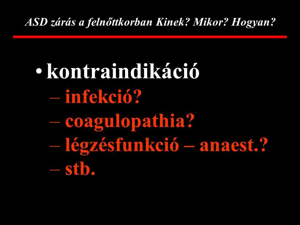 ASD zárás a felnőttkorban Kinek.Mikor. Hogyan. kontraindikáció – infekció.