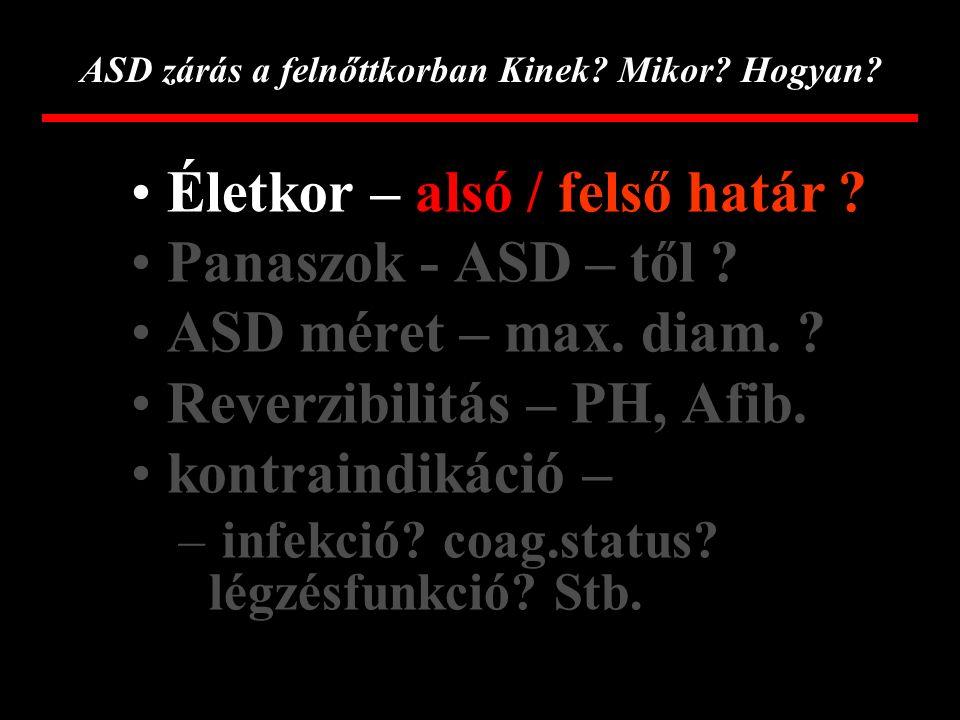 ASD zárás a felnőttkorban Kinek? Mikor? Hogyan? Indikáció – bizonytalanságok – panaszok – összefügg-e az ASD-vel ? – jelentős shunt – mérési hiba !! –