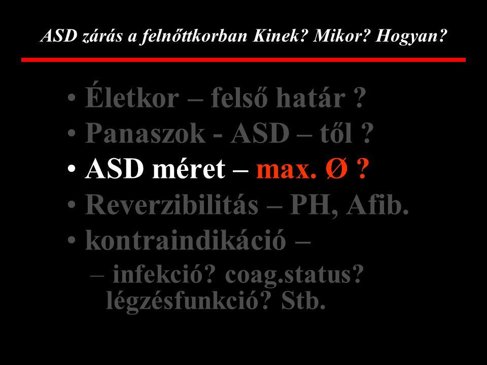 ASD zárás a felnőttkorban Kinek? Mikor? Hogyan? Életkor 4,4 – 75,9 év (median 25,9 év) Felnőtt 17-76 év (median 44 év)