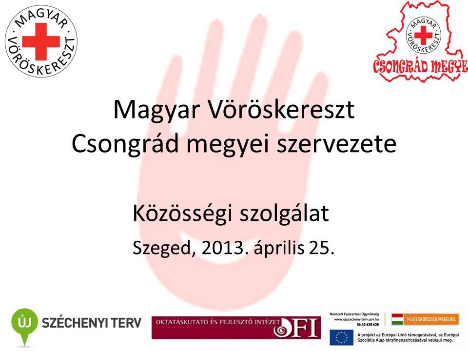 Magyar Vöröskereszt Csongrád megyei szervezete Közösségi szolgálat Szeged, 2013. április 25.