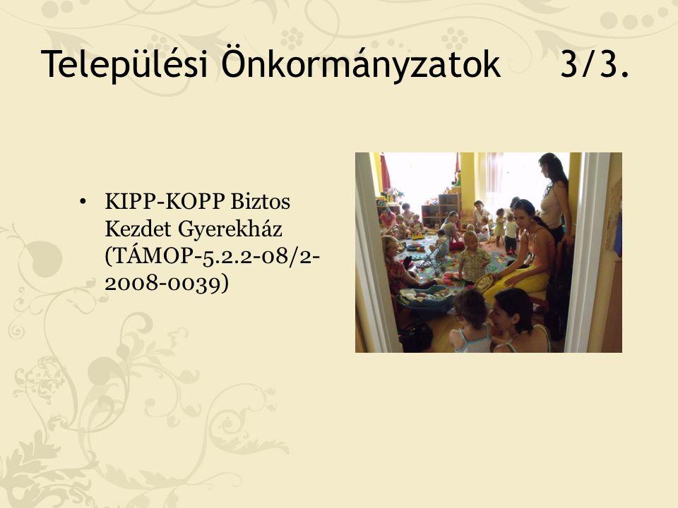 Települési Önkormányzatok 3/3. KIPP-KOPP Biztos Kezdet Gyerekház (TÁMOP-5.2.2-08/2- 2008-0039)