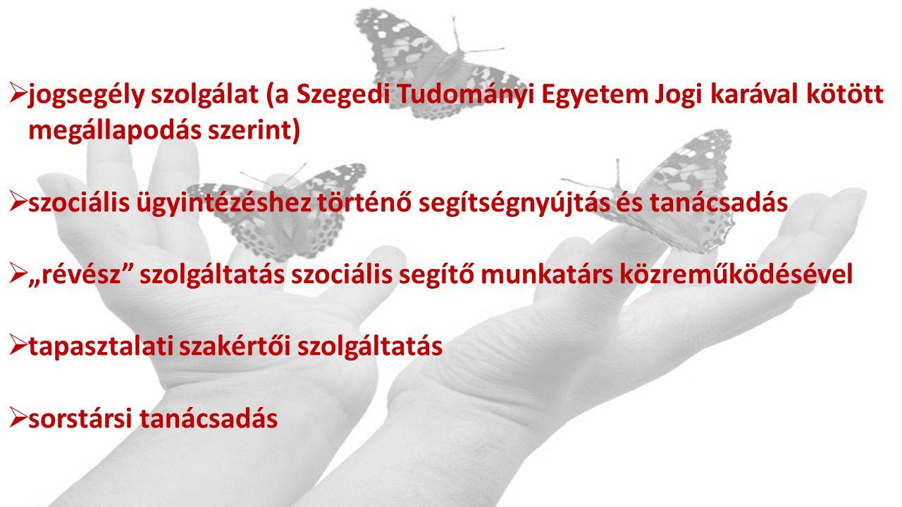 """ jogsegély szolgálat (a Szegedi Tudományi Egyetem Jogi karával kötött megállapodás szerint)  szociális ügyintézéshez történő segítségnyújtás és tanácsadás  """"révész szolgáltatás szociális segítő munkatárs közreműködésével  tapasztalati szakértői szolgáltatás  sorstársi tanácsadás"""