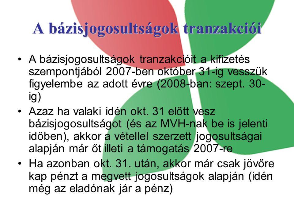 A bázisjogosultságok tranzakciói A bázisjogosultságok tranzakcióit a kifizetés szempontjából 2007-ben október 31-ig vesszük figyelembe az adott évre (2008-ban: szept.