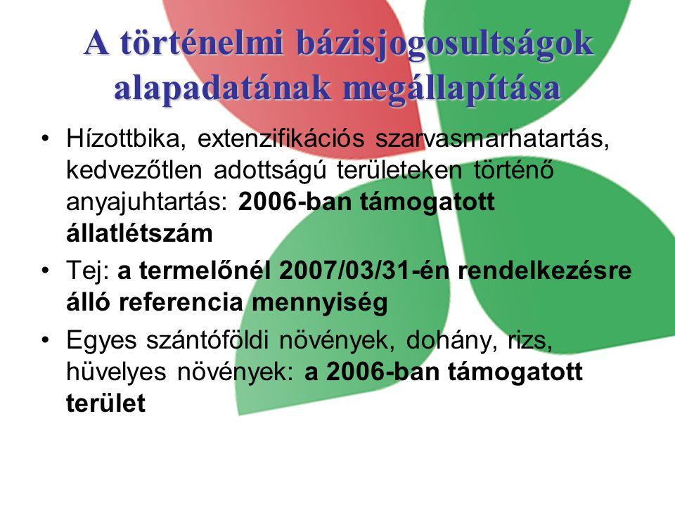 A történelmi bázisjogosultságok alapadatának megállapítása Hízottbika, extenzifikációs szarvasmarhatartás, kedvezőtlen adottságú területeken történő anyajuhtartás: 2006-ban támogatott állatlétszám Tej: a termelőnél 2007/03/31-én rendelkezésre álló referencia mennyiség Egyes szántóföldi növények, dohány, rizs, hüvelyes növények: a 2006-ban támogatott terület