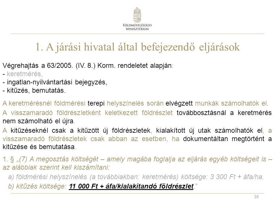 1. A járási hivatal által befejezendő eljárások Végrehajtás a 63/2005.
