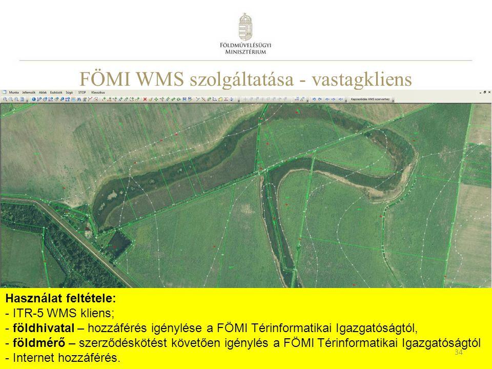 FÖMI WMS szolgáltatása - vastagkliens Használat feltétele: - ITR-5 WMS kliens; - földhivatal – hozzáférés igénylése a FÖMI Térinformatikai Igazgatóságtól, - földmérő – szerződéskötést követően igénylés a FÖMI Térinformatikai Igazgatóságtól - Internet hozzáférés.