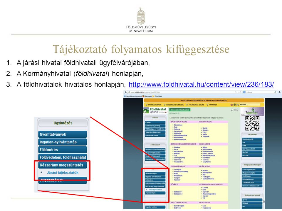 Tájékoztató folyamatos kifüggesztése 1.A járási hivatal földhivatali ügyfélvárójában, 2.A Kormányhivatal (földhivatal) honlapján, 3.A földhivatalok hivatalos honlapján, http://www.foldhivatal.hu/content/view/236/183/http://www.foldhivatal.hu/content/view/236/183/ 8