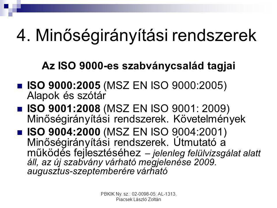 PBKIK Ny. sz.: 02-0098-05; AL-1313, Piacsek László Zoltán 4. Minőségirányítási rendszerek Az ISO 9000-es szabványcsalád tagjai ISO 9000:2005 (MSZ EN I