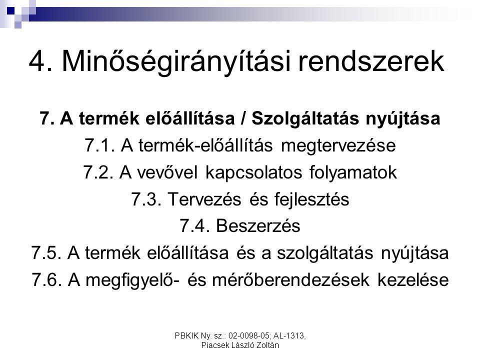 PBKIK Ny. sz.: 02-0098-05; AL-1313, Piacsek László Zoltán 4. Minőségirányítási rendszerek 7. A termék előállítása / Szolgáltatás nyújtása 7.1. A termé