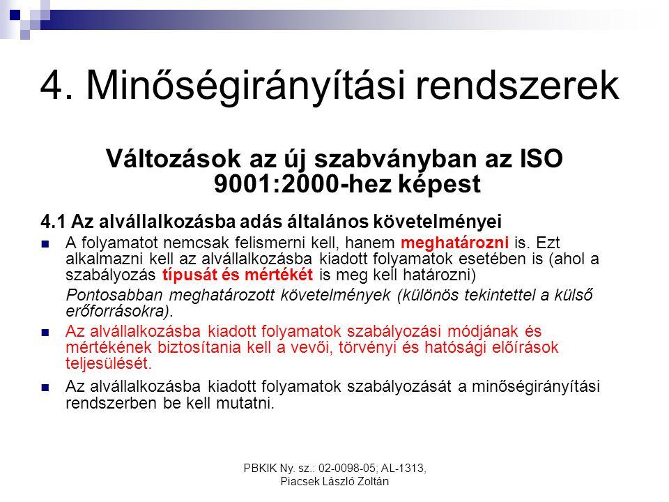 PBKIK Ny. sz.: 02-0098-05; AL-1313, Piacsek László Zoltán 4. Minőségirányítási rendszerek Változások az új szabványban az ISO 9001:2000-hez képest 4.1