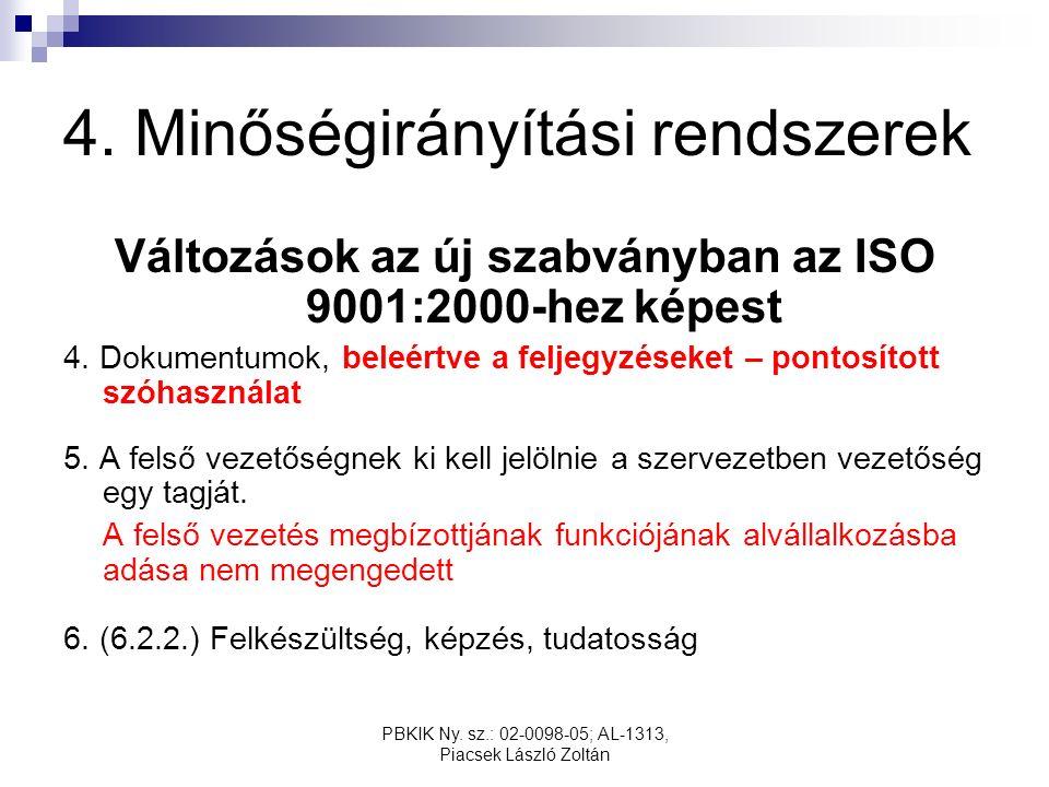 PBKIK Ny. sz.: 02-0098-05; AL-1313, Piacsek László Zoltán 4. Minőségirányítási rendszerek Változások az új szabványban az ISO 9001:2000-hez képest 4.
