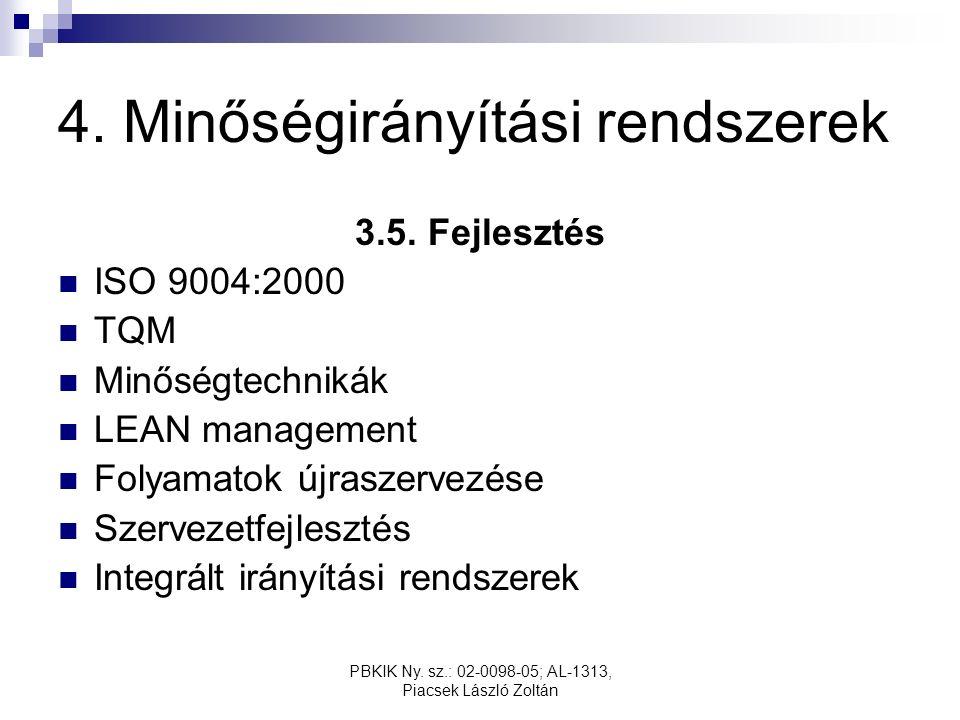 PBKIK Ny. sz.: 02-0098-05; AL-1313, Piacsek László Zoltán 4. Minőségirányítási rendszerek 3.5. Fejlesztés ISO 9004:2000 TQM Minőségtechnikák LEAN mana