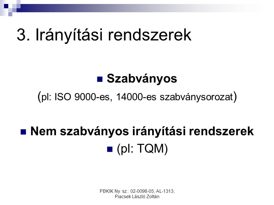 PBKIK Ny. sz.: 02-0098-05; AL-1313, Piacsek László Zoltán 3. Irányítási rendszerek Szabványos ( pl: ISO 9000-es, 14000-es szabványsorozat ) Nem szabvá