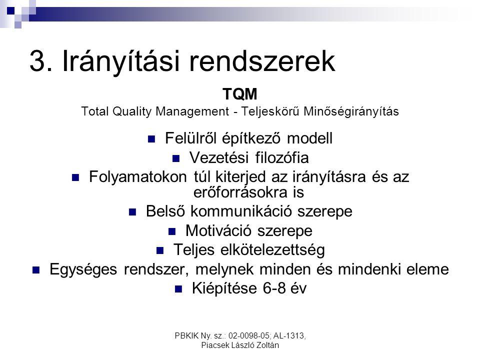 PBKIK Ny. sz.: 02-0098-05; AL-1313, Piacsek László Zoltán 3. Irányítási rendszerek TQM Total Quality Management - Teljeskörű Minőségirányítás Felülről