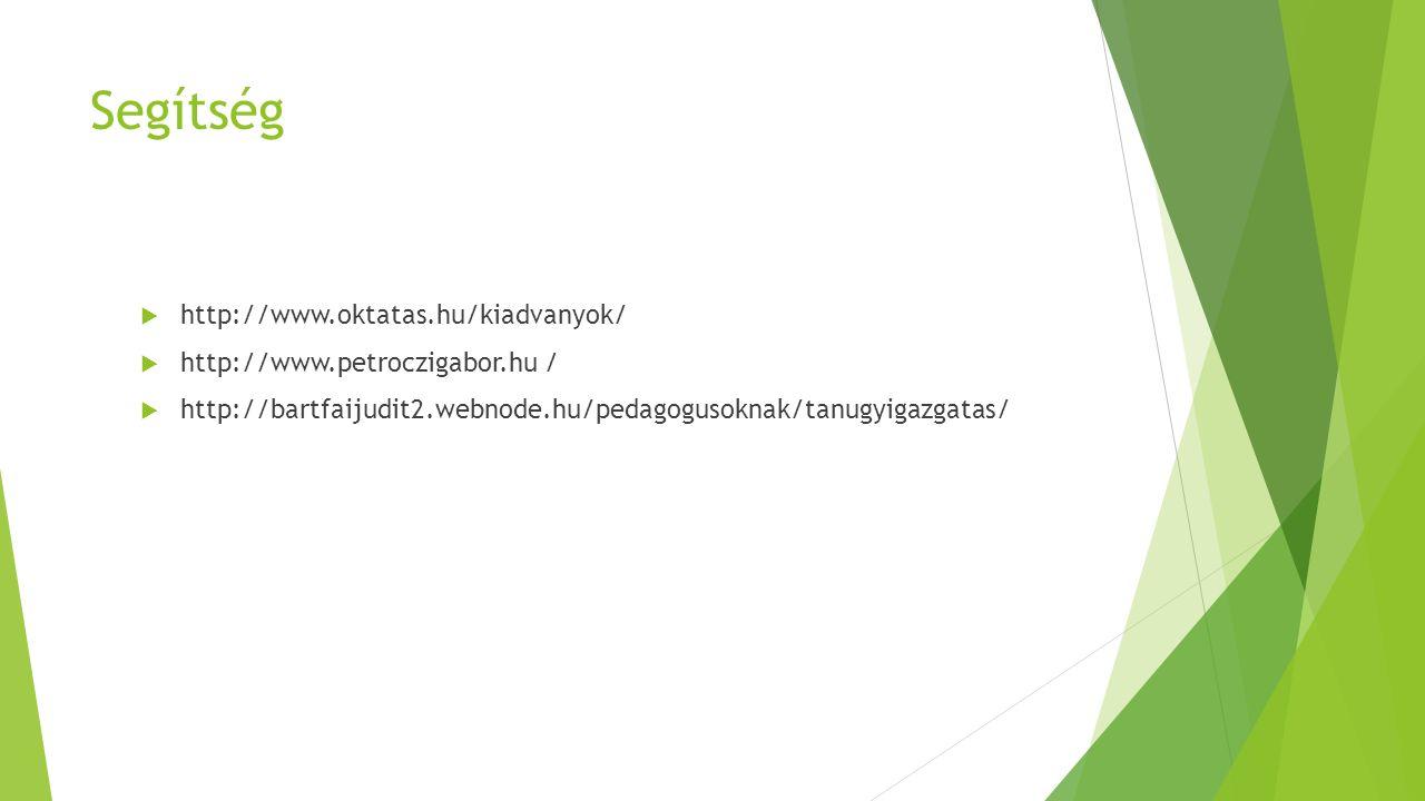 Segítség  http://www.oktatas.hu/kiadvanyok/  http://www.petroczigabor.hu /  http://bartfaijudit2.webnode.hu/pedagogusoknak/tanugyigazgatas/