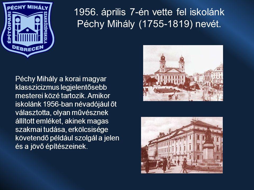 1956. április 7-én vette fel iskolánk Péchy Mihály (1755-1819) nevét.