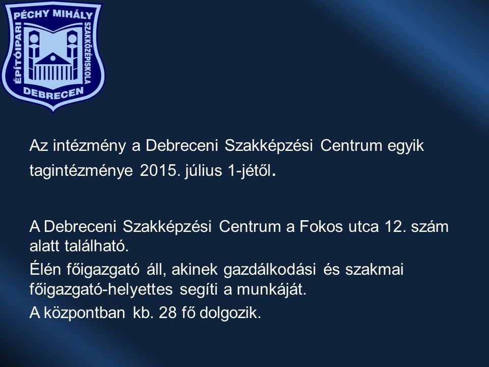 Az intézmény a Debreceni Szakképzési Centrum egyik tagintézménye 2015.