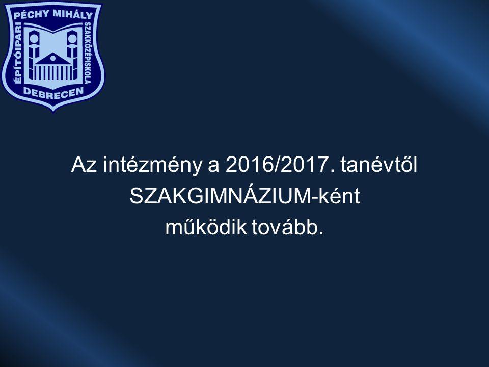 Az intézmény a 2016/2017. tanévtől SZAKGIMNÁZIUM-ként működik tovább.
