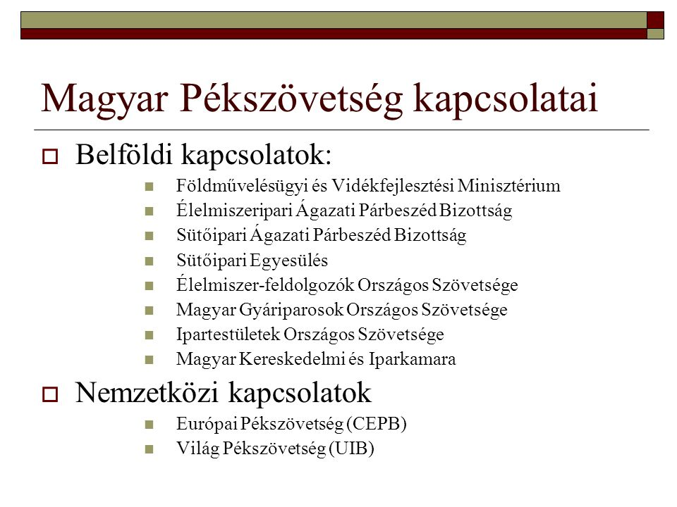 Magyar Pékszövetség kapcsolatai  Belföldi kapcsolatok: Földművelésügyi és Vidékfejlesztési Minisztérium Élelmiszeripari Ágazati Párbeszéd Bizottság S