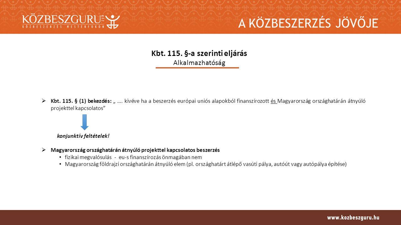 A KÖZBESZERZÉS JÖVŐJE Kbt. 115. §-a szerinti eljárás Alkalmazhatóság  Kbt.