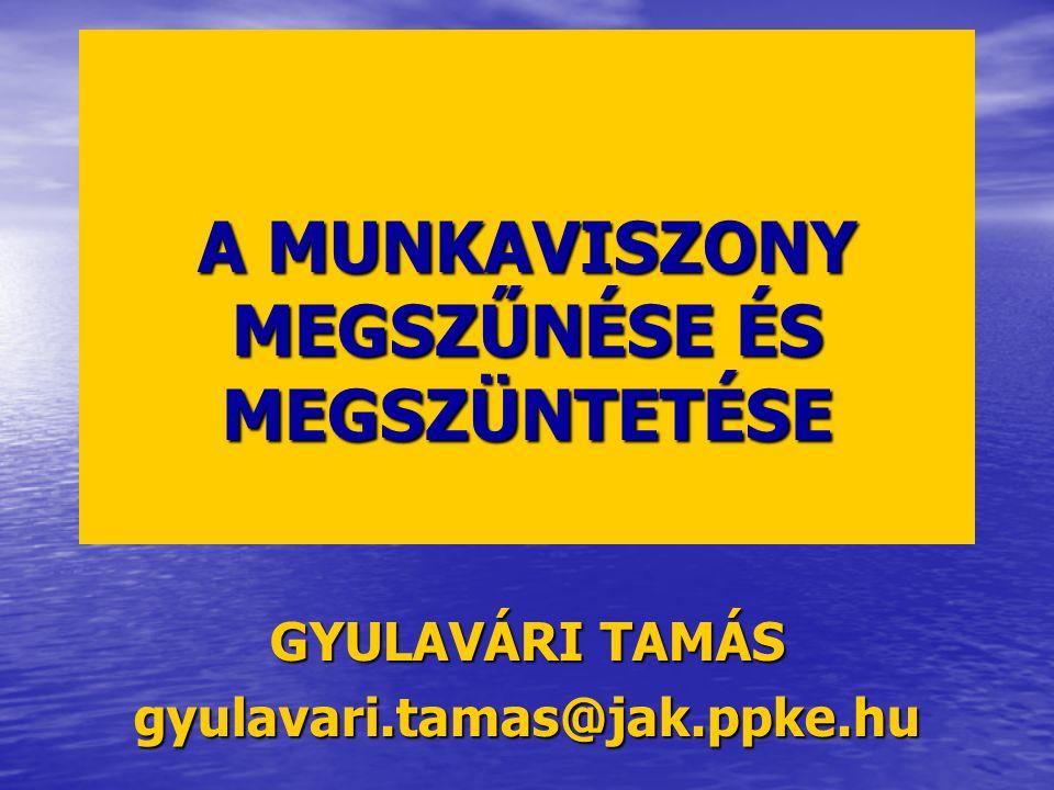 A MUNKAVISZONY MEGSZŰNÉSE ÉS MEGSZÜNTETÉSE GYULAVÁRI TAMÁS gyulavari.tamas@jak.ppke.hu