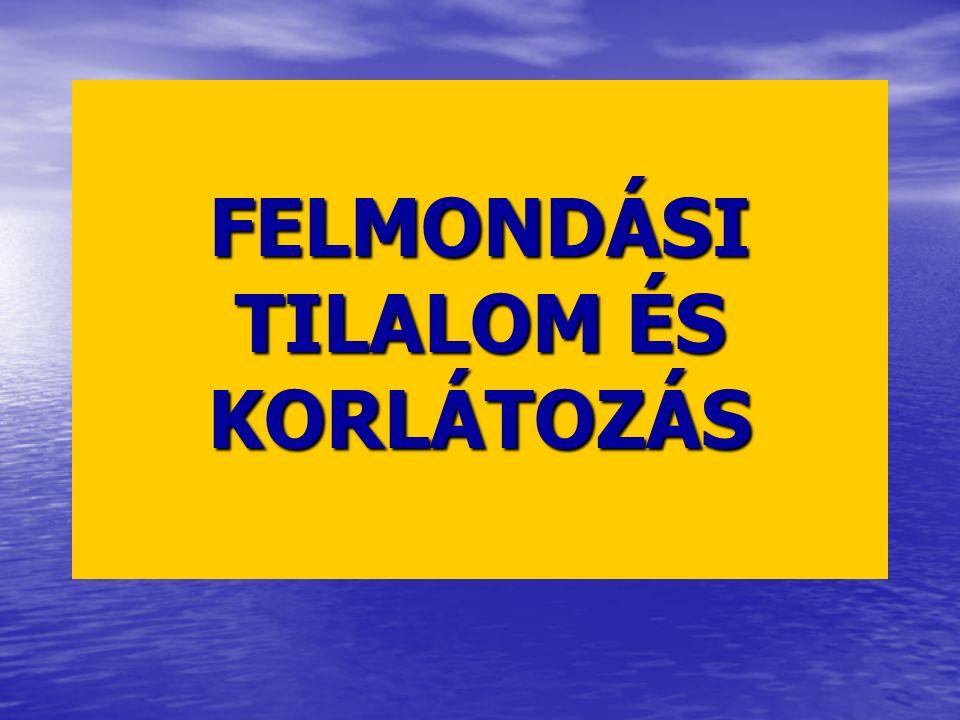 FELMONDÁSI TILALOM ÉS KORLÁTOZÁS