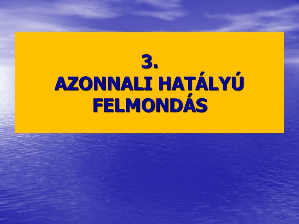 3. AZONNALI HATÁLYÚ FELMONDÁS