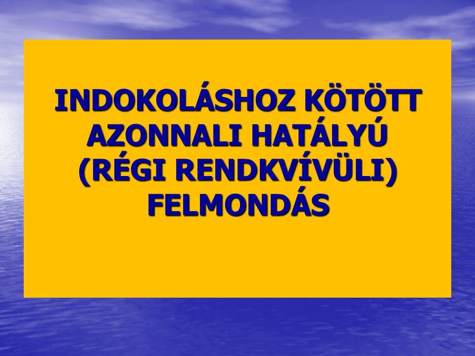 INDOKOLÁSHOZ KÖTÖTT AZONNALI HATÁLYÚ (RÉGI RENDKVÍVÜLI) FELMONDÁS