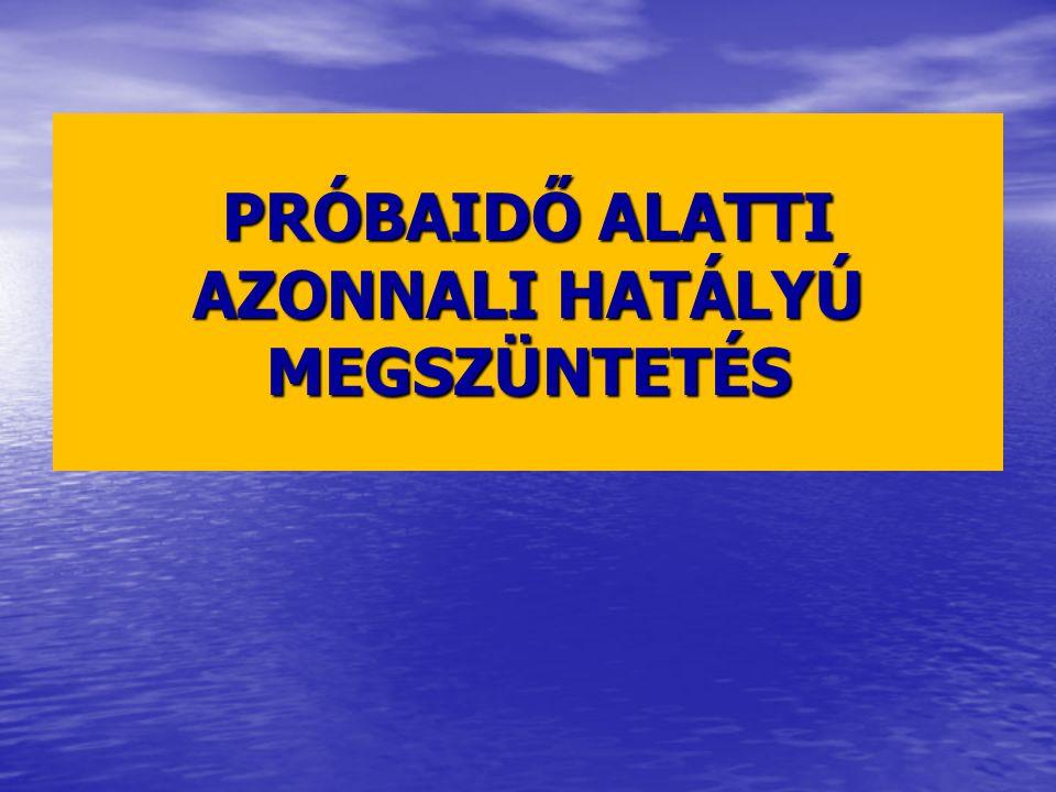 PRÓBAIDŐ ALATTI AZONNALI HATÁLYÚ MEGSZÜNTETÉS