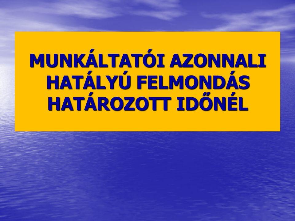 MUNKÁLTATÓI AZONNALI HATÁLYÚ FELMONDÁS HATÁROZOTT IDŐNÉL