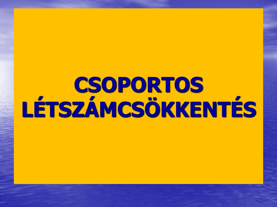 CSOPORTOS LÉTSZÁMCSÖKKENTÉS