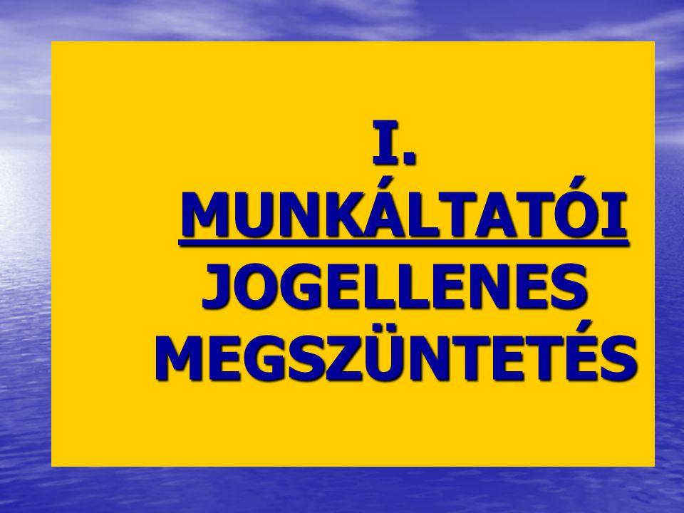 I. MUNKÁLTATÓI JOGELLENES MEGSZÜNTETÉS