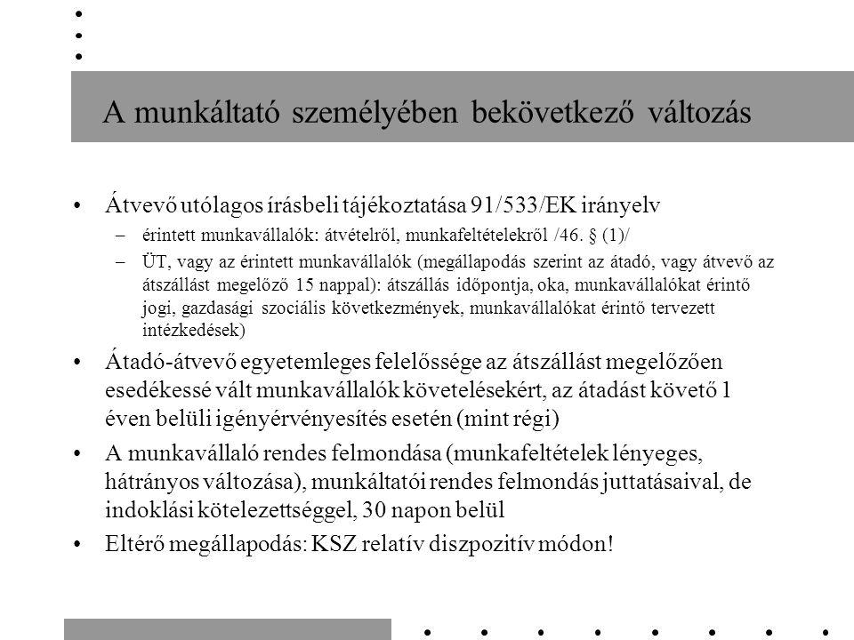 A munkáltató személyében bekövetkező változás Átvevő utólagos írásbeli tájékoztatása 91/533/EK irányelv –érintett munkavállalók: átvételről, munkafeltételekről /46.