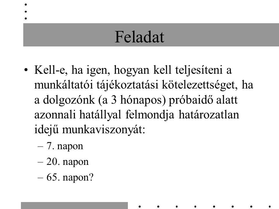 Feladat Kell-e, ha igen, hogyan kell teljesíteni a munkáltatói tájékoztatási kötelezettséget, ha a dolgozónk (a 3 hónapos) próbaidő alatt azonnali hatállyal felmondja határozatlan idejű munkaviszonyát: –7.