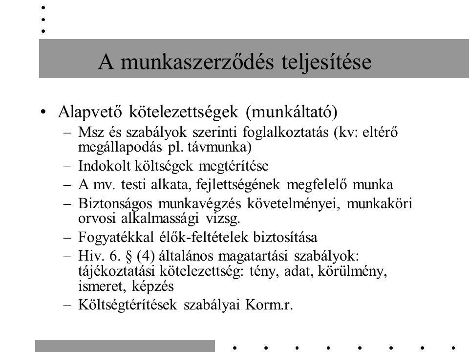 A munkaszerződés teljesítése Alapvető kötelezettségek (munkáltató) –Msz és szabályok szerinti foglalkoztatás (kv: eltérő megállapodás pl.