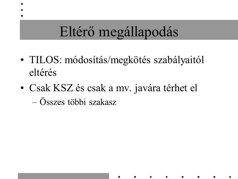 Eltérő megállapodás TILOS: módosítás/megkötés szabályaitól eltérés Csak KSZ és csak a mv.