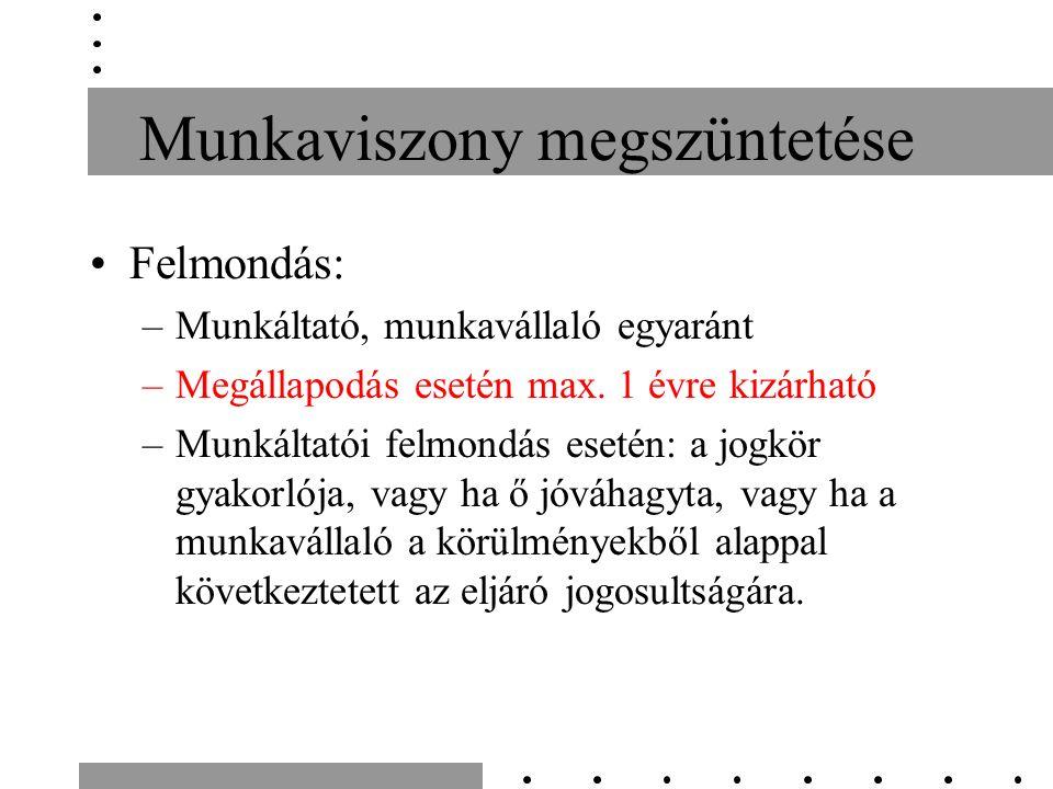 Munkaviszony megszüntetése Felmondás: –Munkáltató, munkavállaló egyaránt –Megállapodás esetén max.