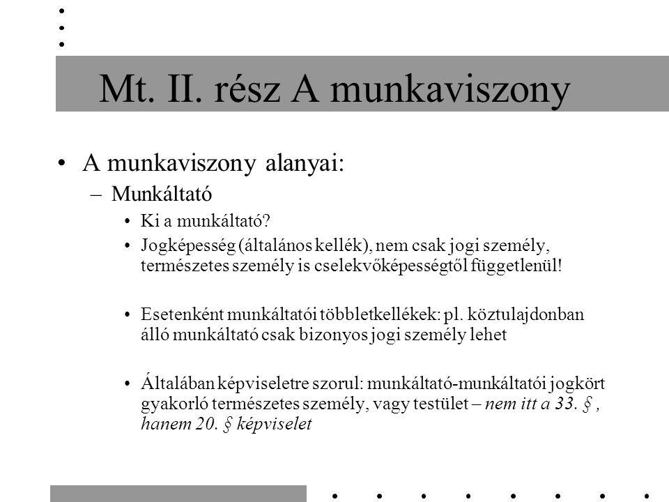 Mt. II. rész A munkaviszony A munkaviszony alanyai: –Munkáltató Ki a munkáltató.