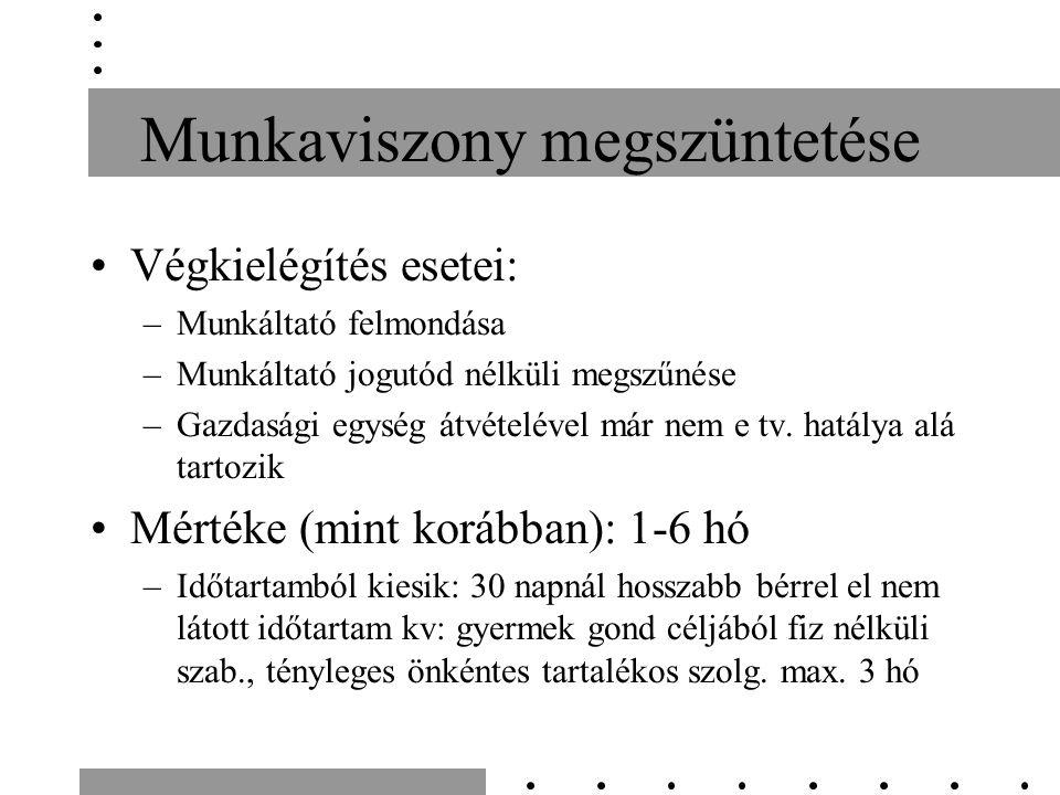 Munkaviszony megszüntetése Végkielégítés esetei: –Munkáltató felmondása –Munkáltató jogutód nélküli megszűnése –Gazdasági egység átvételével már nem e tv.