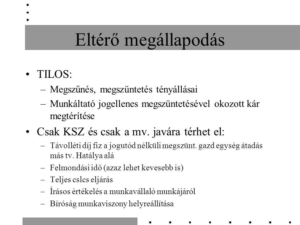 Eltérő megállapodás TILOS: –Megszűnés, megszüntetés tényállásai –Munkáltató jogellenes megszüntetésével okozott kár megtérítése Csak KSZ és csak a mv.