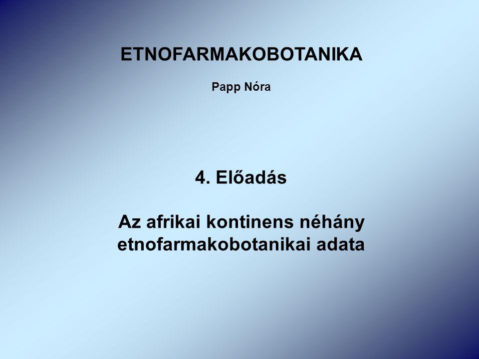 ETNOFARMAKOBOTANIKA Papp Nóra 4. Előadás Az afrikai kontinens néhány etnofarmakobotanikai adata