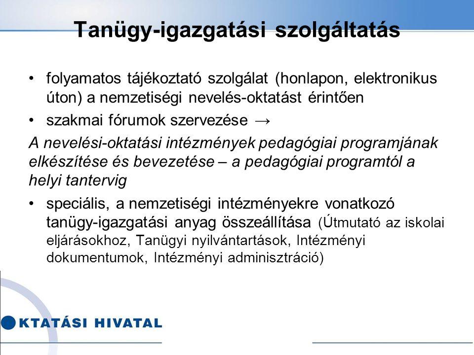Tanügy-igazgatási szolgáltatás folyamatos tájékoztató szolgálat (honlapon, elektronikus úton) a nemzetiségi nevelés-oktatást érintően szakmai fórumok