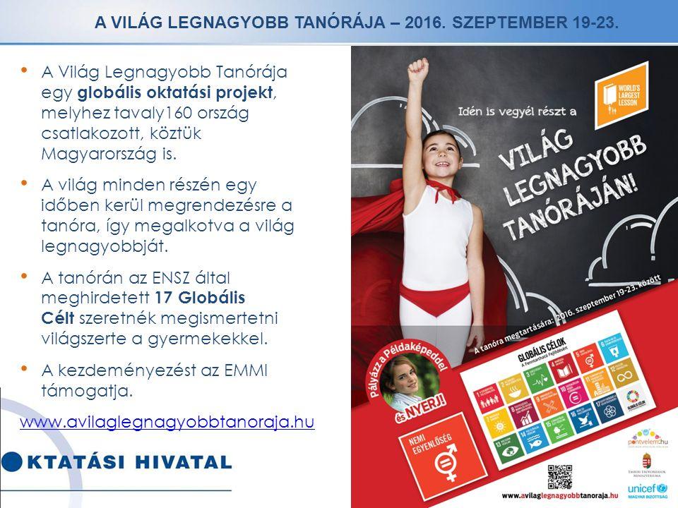 A VILÁG LEGNAGYOBB TANÓRÁJA – 2016. SZEPTEMBER 19-23. A Világ Legnagyobb Tanórája egy globális oktatási projekt, melyhez tavaly160 ország csatlakozott